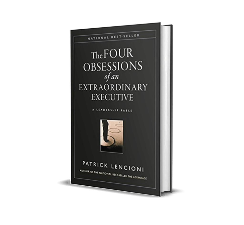 The Four Obsessions of an Extraordinary Executive Patrick Lencioni